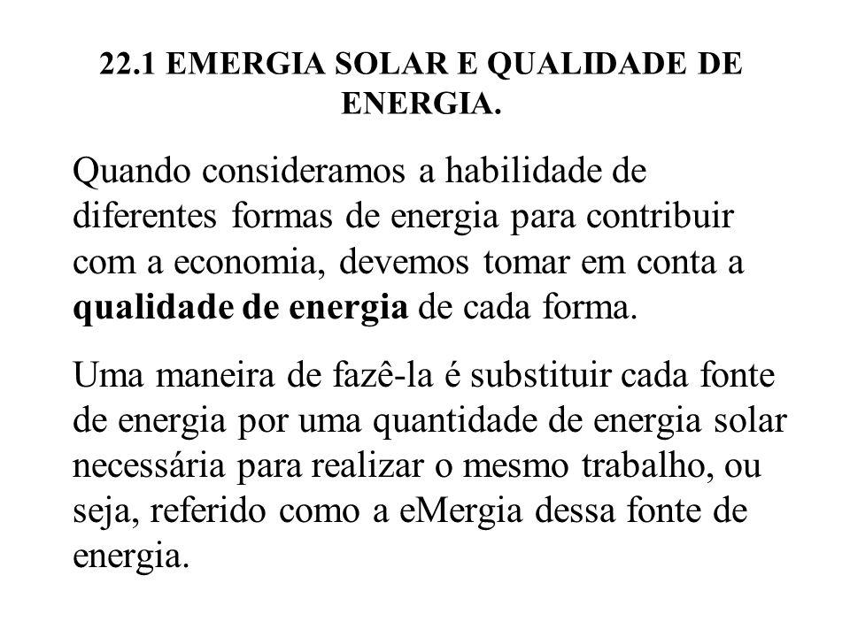 22.1 EMERGIA SOLAR E QUALIDADE DE ENERGIA. Quando consideramos a habilidade de diferentes formas de energia para contribuir com a economia, devemos to