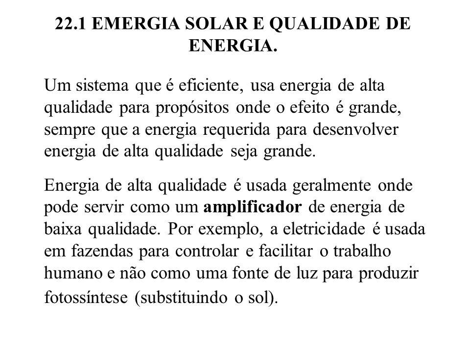 22.1 EMERGIA SOLAR E QUALIDADE DE ENERGIA. Um sistema que é eficiente, usa energia de alta qualidade para propósitos onde o efeito é grande, sempre qu