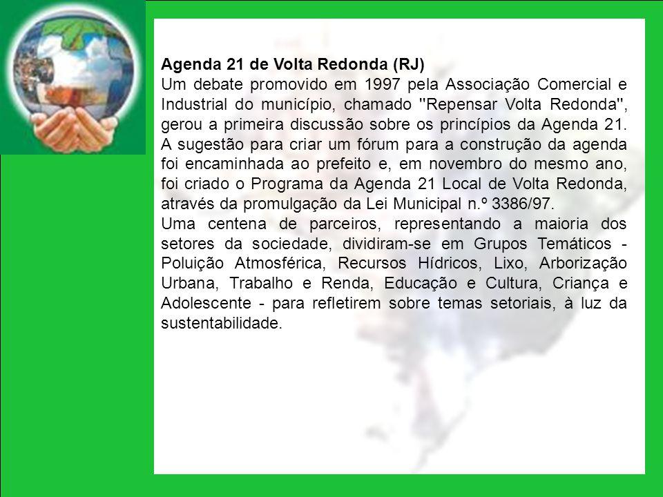 Agenda 21 de Volta Redonda (RJ) Um debate promovido em 1997 pela Associação Comercial e Industrial do município, chamado ''Repensar Volta Redonda'', g