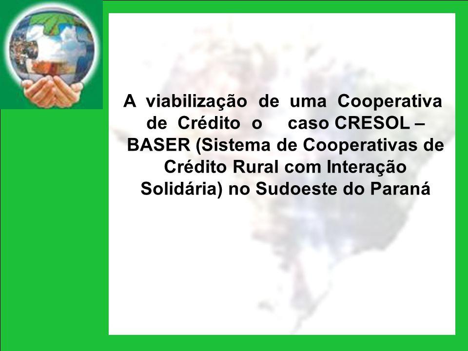A viabilização de uma Cooperativa de Crédito o caso CRESOL – BASER (Sistema de Cooperativas de Crédito Rural com Interação Solidária) no Sudoeste do P