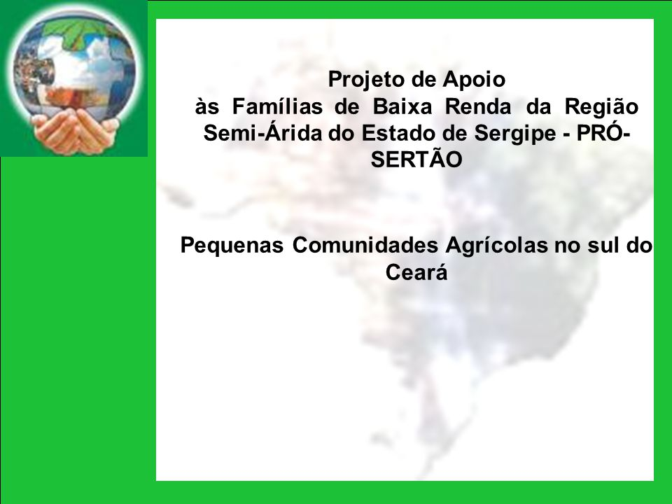 Projeto de Apoio às Famílias de Baixa Renda da Região Semi-Árida do Estado de Sergipe - PRÓ- SERTÃO Pequenas Comunidades Agrícolas no sul do Ceará