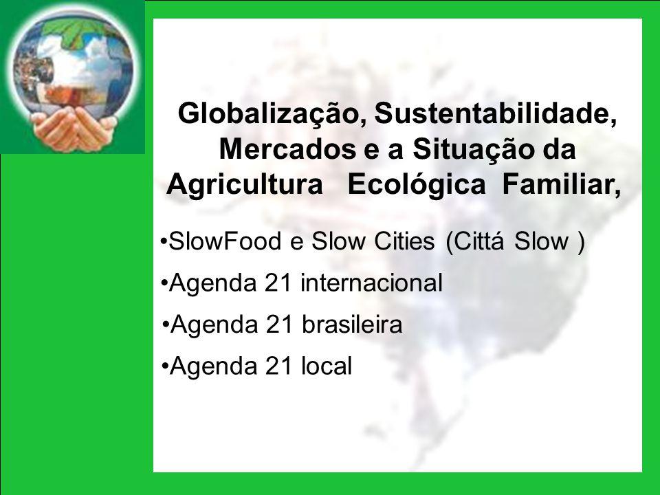Globalização, Sustentabilidade, Mercados e a Situação da Agricultura Ecológica Familiar, SlowFood e Slow Cities (Cittá Slow ) Agenda 21 internacional
