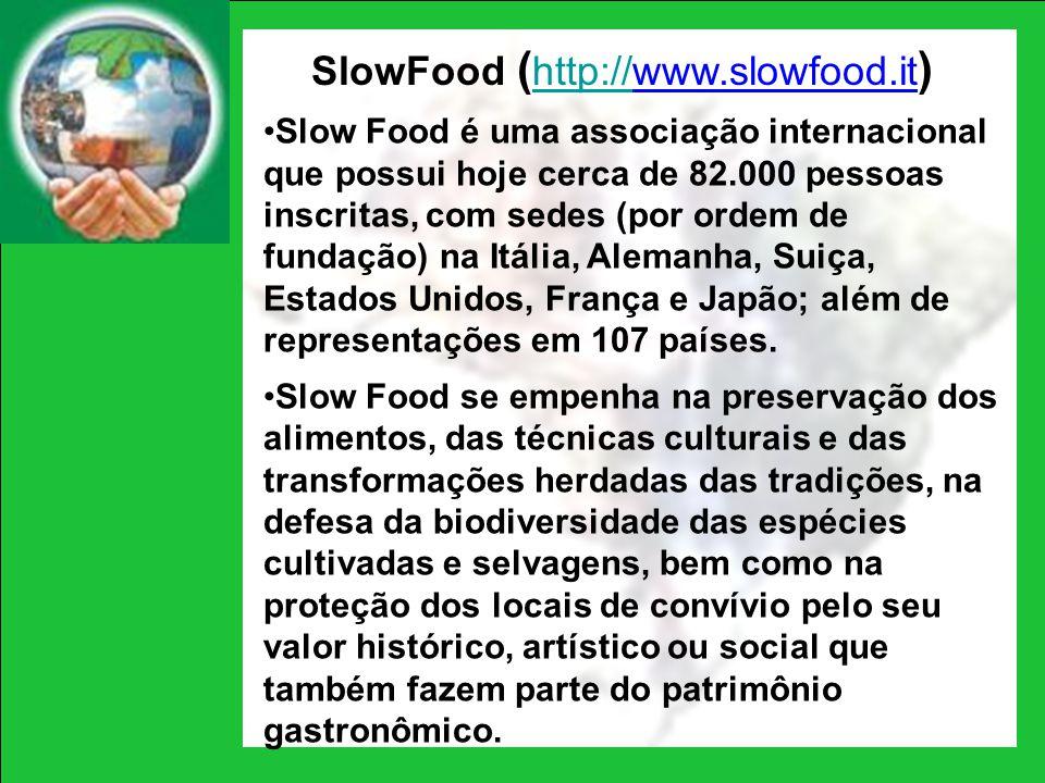 SlowFood ( http://www.slowfood.it ) http:// Slow Food é uma associação internacional que possui hoje cerca de 82.000 pessoas inscritas, com sedes (por