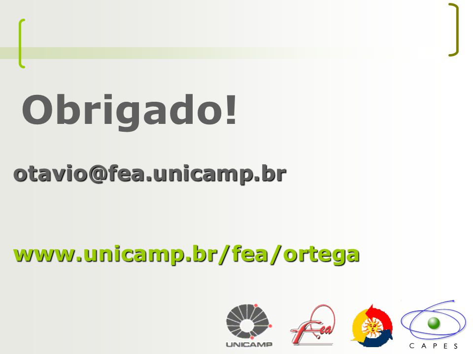 Obrigado! otavio@fea.unicamp.br www.unicamp.br/fea/ortega