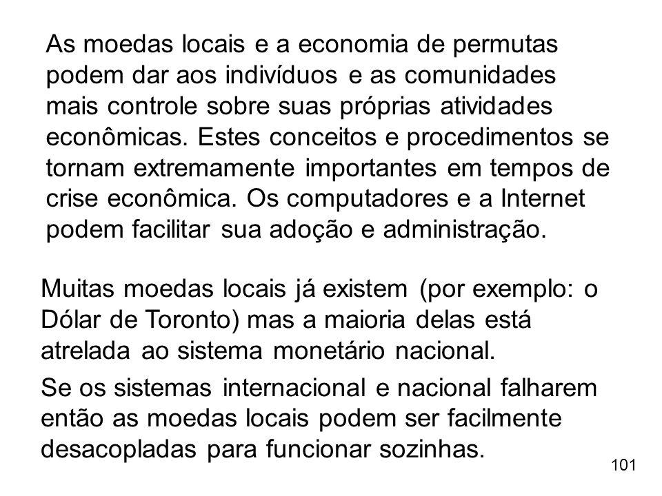 101 As moedas locais e a economia de permutas podem dar aos indivíduos e as comunidades mais controle sobre suas próprias atividades econômicas. Estes