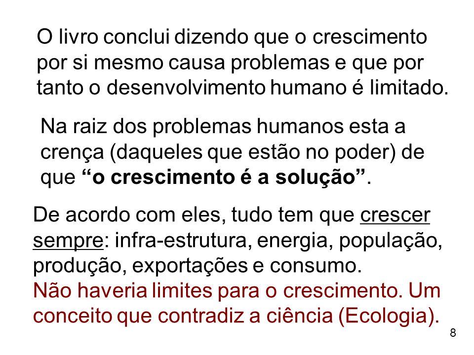 """8 Na raiz dos problemas humanos esta a crença (daqueles que estão no poder) de que """"o crescimento é a solução"""". De acordo com eles, tudo tem que cresc"""
