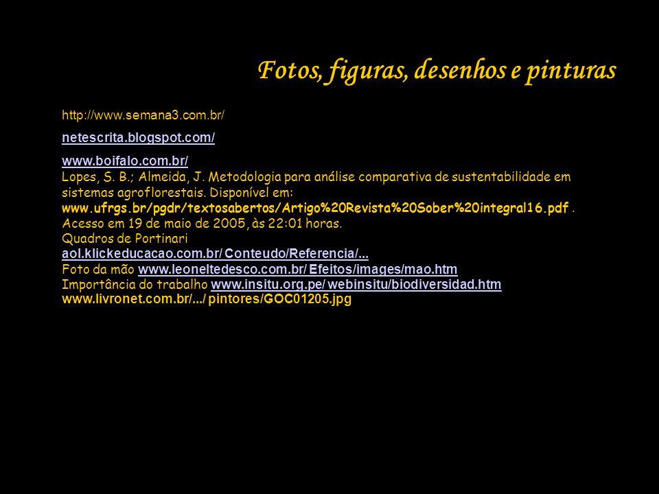 Fotos, figuras, desenhos e pinturas http://www.semana3.com.br/ netescrita.blogspot.com/ www.boifalo.com.br/ Lopes, S. B.; Almeida, J. Metodologia para