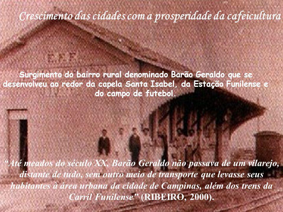 """Surgimento do bairro rural denominado Barão Geraldo que se desenvolveu ao redor da capela Santa Isabel, da Estação Funilense e do campo de futebol. """"A"""