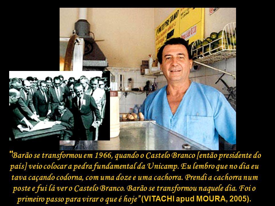 """"""" Barão se transformou em 1966, quando o Castelo Branco [então presidente do país] veio colocar a pedra fundamental da Unicamp. Eu lembro que no dia e"""