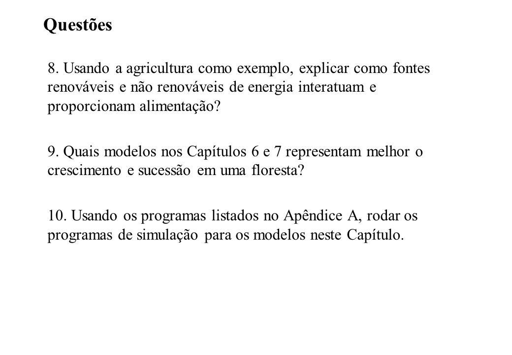 Questões 8. Usando a agricultura como exemplo, explicar como fontes renováveis e não renováveis de energia interatuam e proporcionam alimentação? 9. Q