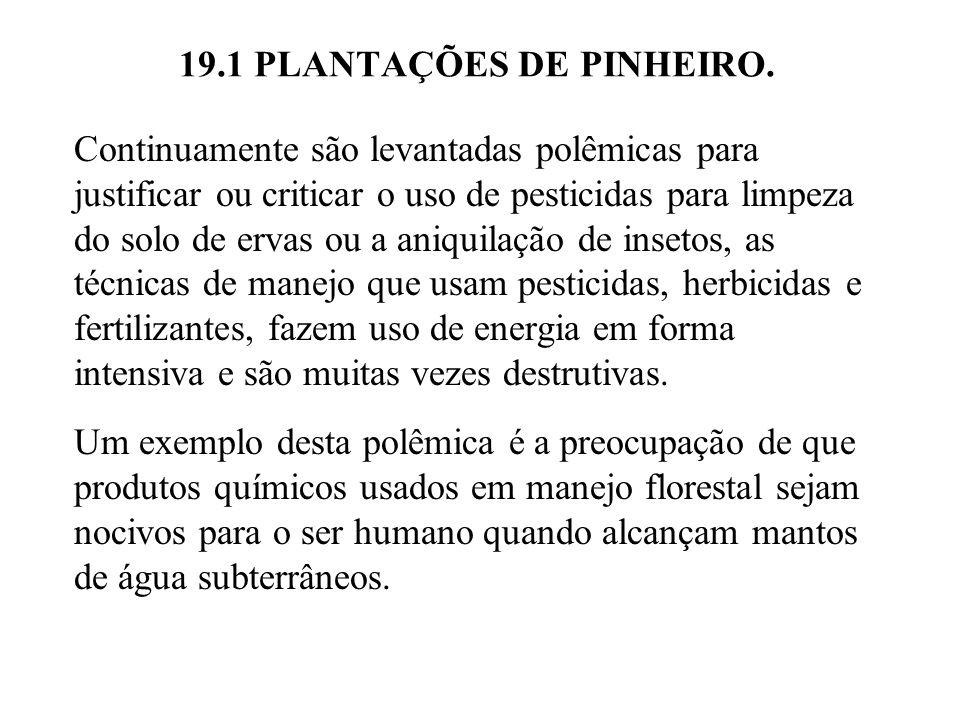 19.1 PLANTAÇÕES DE PINHEIRO. Continuamente são levantadas polêmicas para justificar ou criticar o uso de pesticidas para limpeza do solo de ervas ou a
