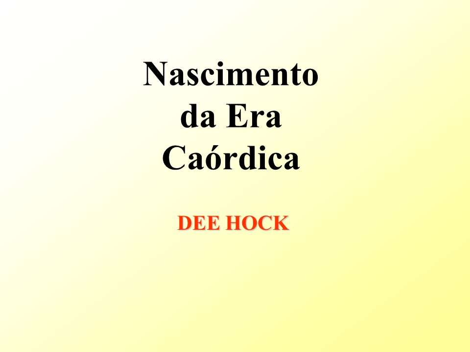 Nascimento da Era Caórdica DEE HOCK