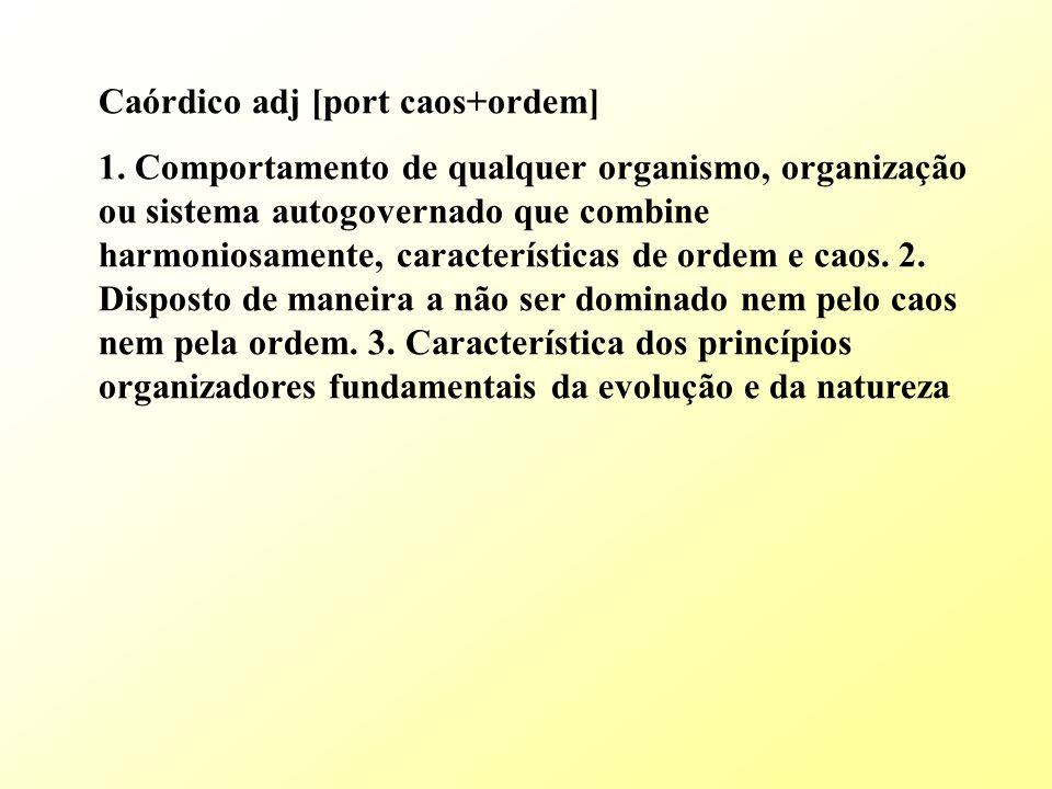 Caórdico adj [port caos+ordem] 1.