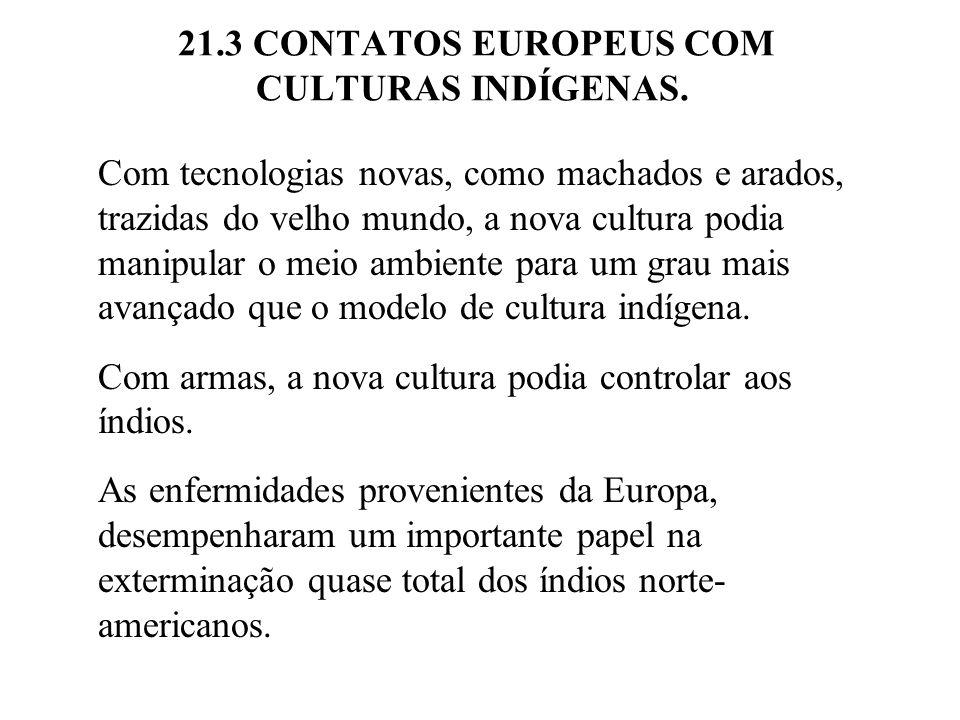 21.3 CONTATOS EUROPEUS COM CULTURAS INDÍGENAS. Com tecnologias novas, como machados e arados, trazidas do velho mundo, a nova cultura podia manipular