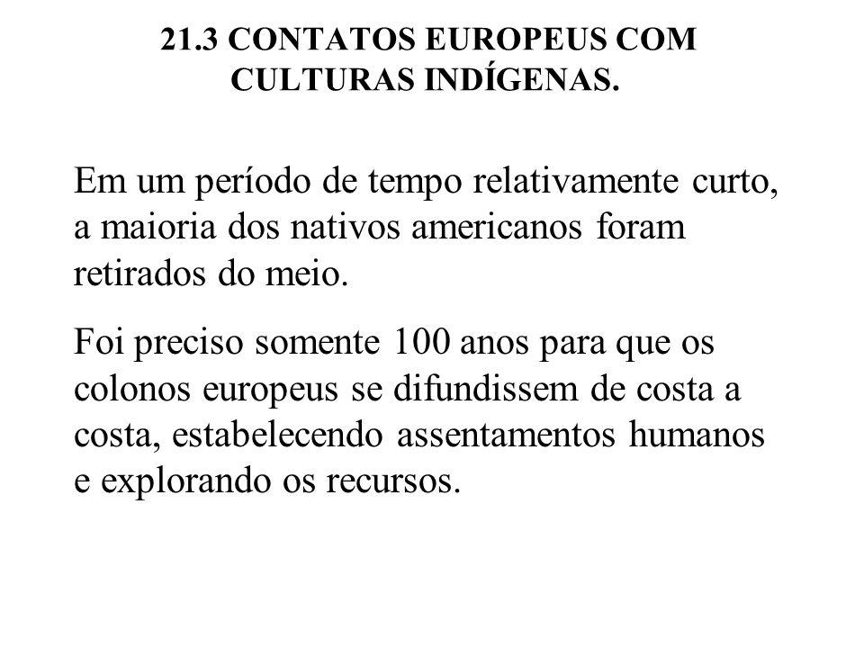 21.3 CONTATOS EUROPEUS COM CULTURAS INDÍGENAS. Em um período de tempo relativamente curto, a maioria dos nativos americanos foram retirados do meio. F