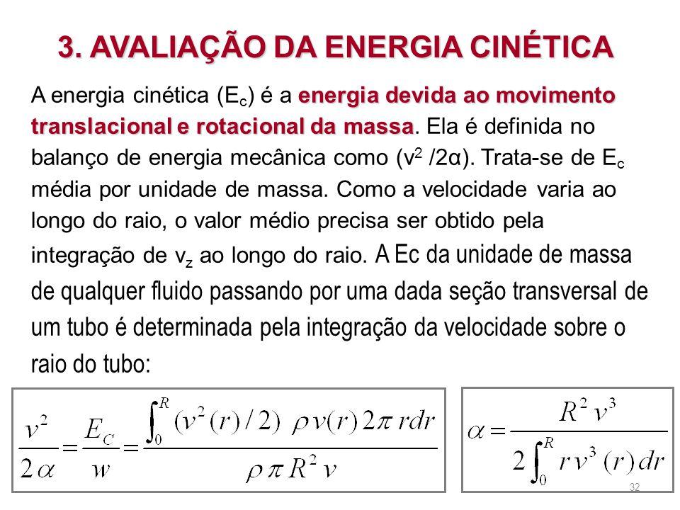 3. AVALIAÇÃO DA ENERGIA CINÉTICA energia devida ao movimento translacional e rotacional da massa A energia cinética (E c ) é a energia devida ao movim