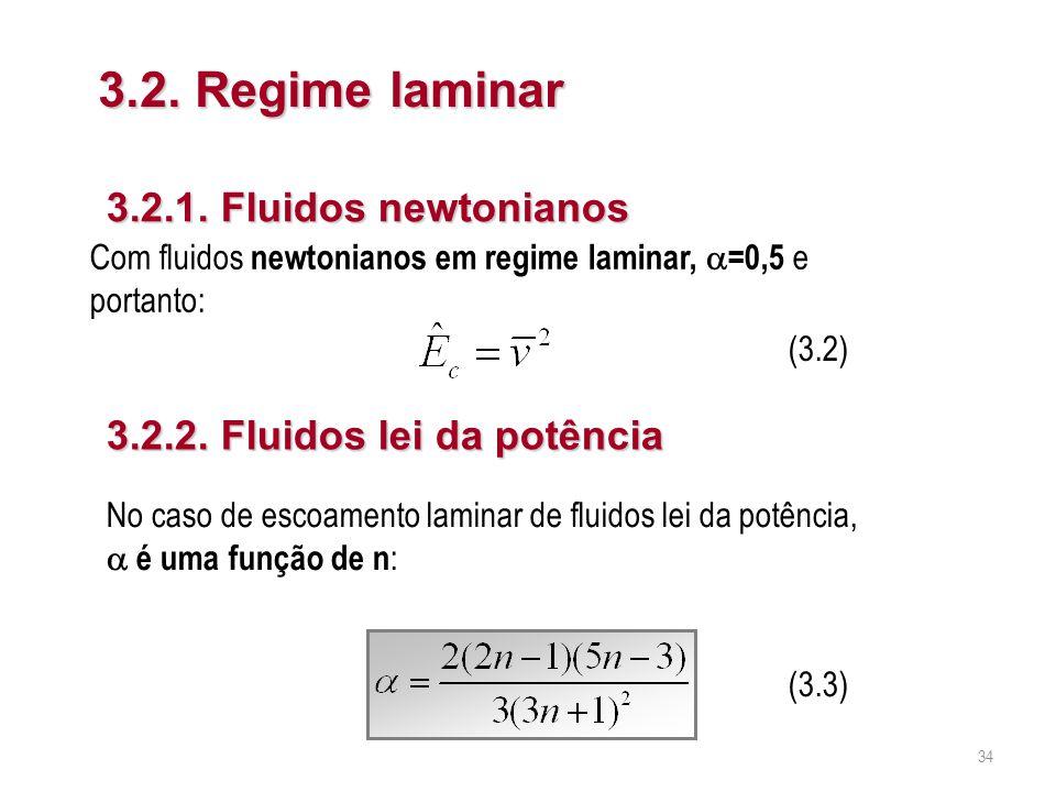 3.2. Regime laminar (3.2) 3.2.2. Fluidos lei da potência (3.3) Com fluidos newtonianos em regime laminar,  =0,5 e portanto: No caso de escoamento lam