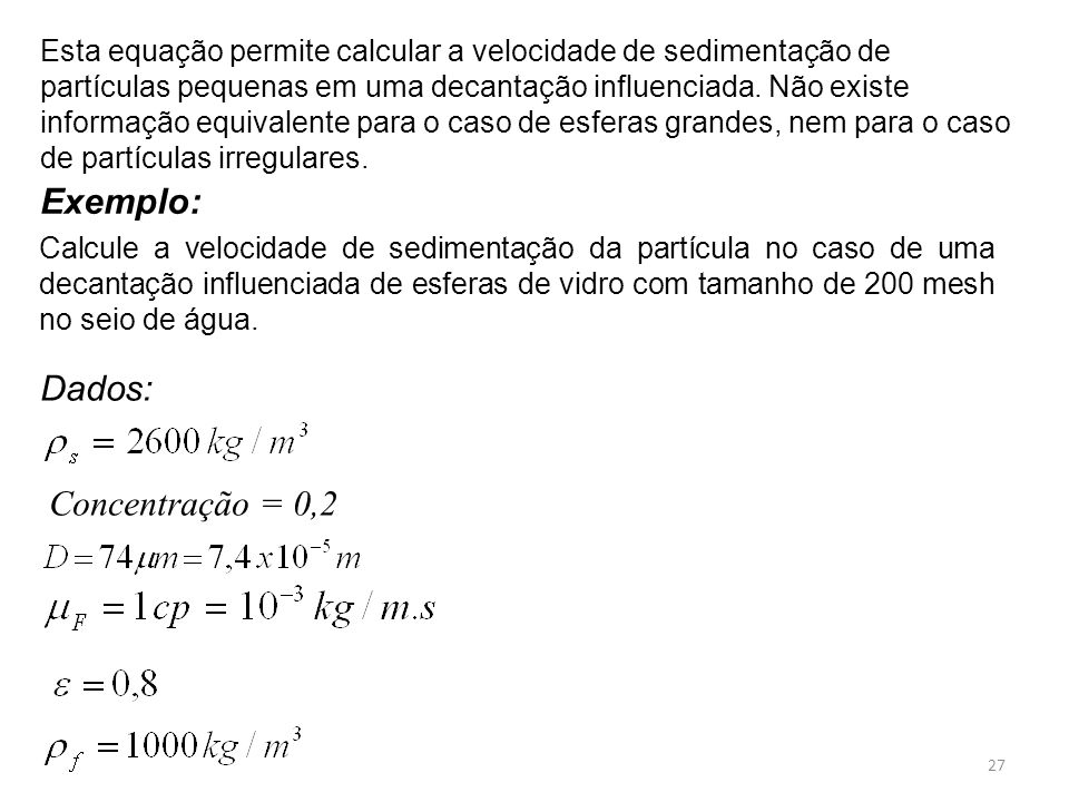 Esta equação permite calcular a velocidade de sedimentação de partículas pequenas em uma decantação influenciada. Não existe informação equivalente pa