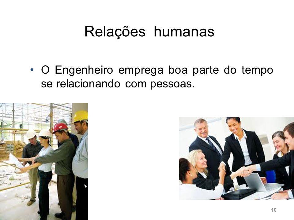 Relações humanas O Engenheiro emprega boa parte do tempo se relacionando com pessoas. 10