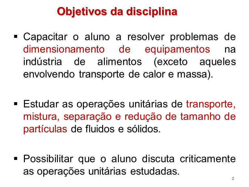 Objetivos da disciplina  Capacitar o aluno a resolver problemas de dimensionamento de equipamentos na indústria de alimentos (exceto aqueles envolven