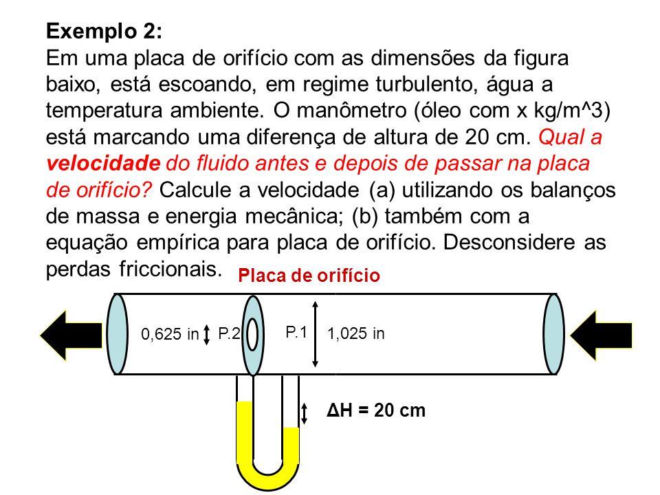 Exemplo 2: Em uma placa de orifício com as dimensões da figura baixo, está escoando, em regime turbulento, água a temperatura ambiente. O manômetro (ó