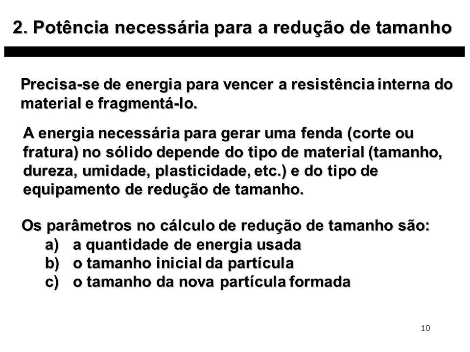 2. Potência necessária para a redução de tamanho Precisa-se de energia para vencer a resistência interna do material e fragmentá-lo. 10 A energia nece