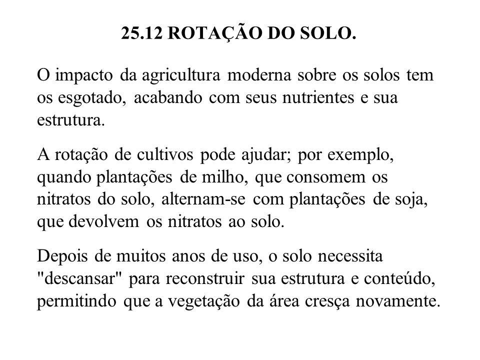 25.12 ROTAÇÃO DO SOLO. O impacto da agricultura moderna sobre os solos tem os esgotado, acabando com seus nutrientes e sua estrutura. A rotação de cul