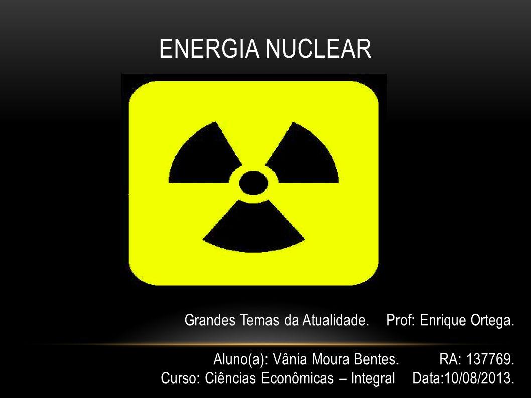ENERGIA NUCLEAR Grandes Temas da Atualidade.Prof: Enrique Ortega.