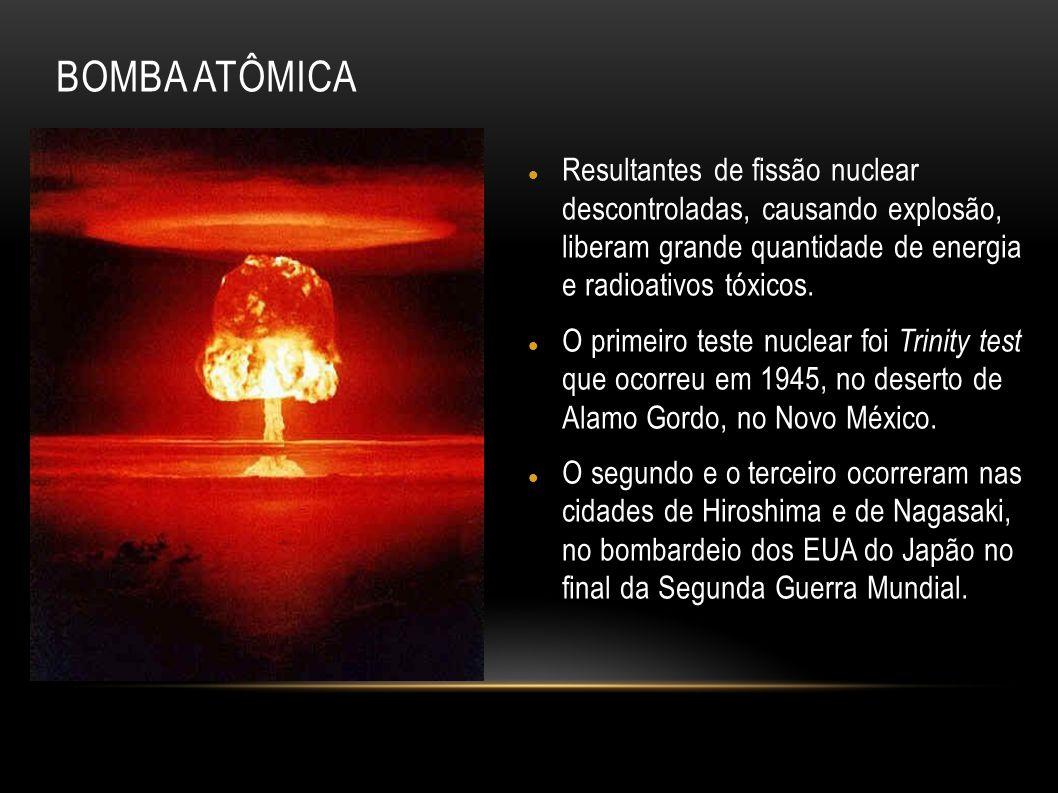 Resultantes de fissão nuclear descontroladas, causando explosão, liberam grande quantidade de energia e radioativos tóxicos. O primeiro teste nuclear