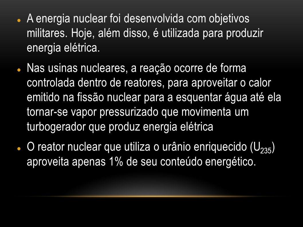 A energia nuclear foi desenvolvida com objetivos militares. Hoje, além disso, é utilizada para produzir energia elétrica. Nas usinas nucleares, a reaç