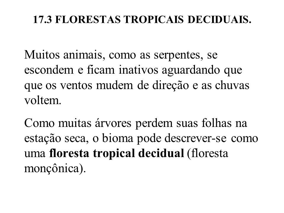 17.3 FLORESTAS TROPICAIS DECIDUAIS. Muitos animais, como as serpentes, se escondem e ficam inativos aguardando que que os ventos mudem de direção e as