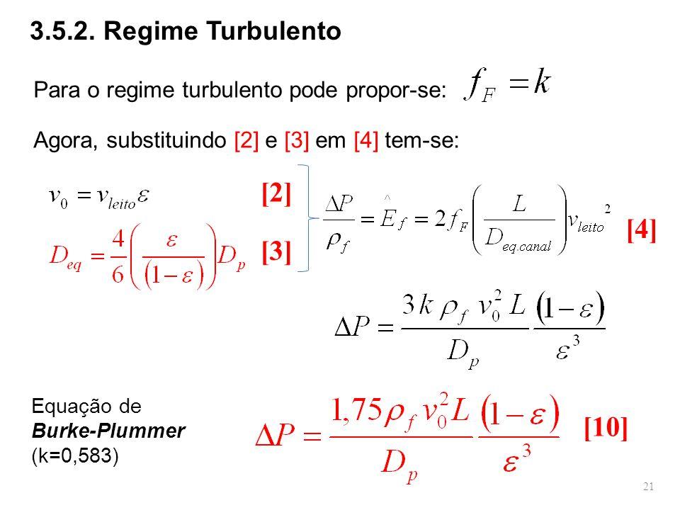 Para o regime turbulento pode propor-se: Equação de Burke-Plummer (k=0,583) 3.5.2. Regime Turbulento Agora, substituindo [2] e [3] em [4] tem-se: [2]