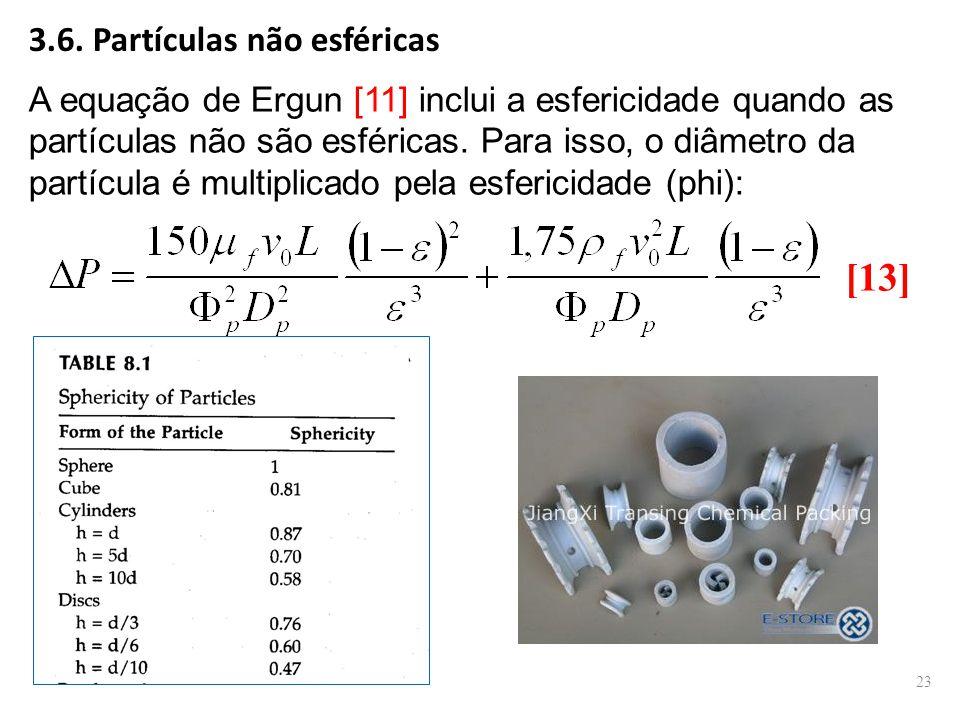 3.6. Partículas não esféricas A equação de Ergun [11] inclui a esfericidade quando as partículas não são esféricas. Para isso, o diâmetro da partícula