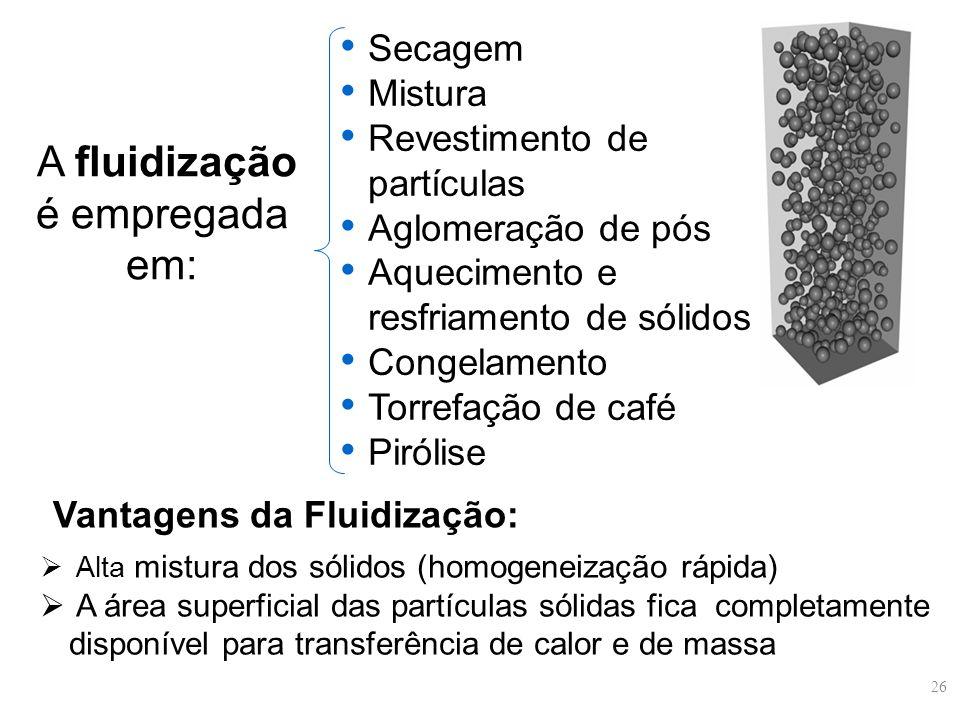A fluidização é empregada em: Secagem Mistura Revestimento de partículas Aglomeração de pós Aquecimento e resfriamento de sólidos Congelamento Torrefa