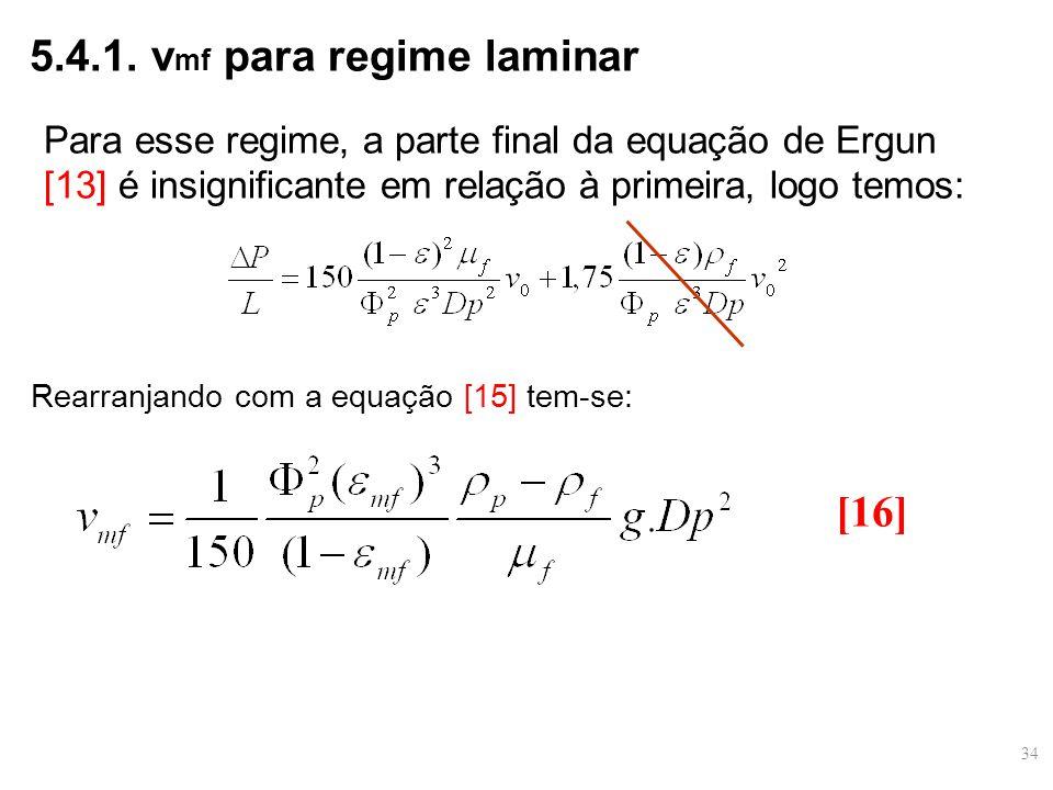5.4.1. v mf para regime laminar Para esse regime, a parte final da equação de Ergun [13] é insignificante em relação à primeira, logo temos: Rearranja