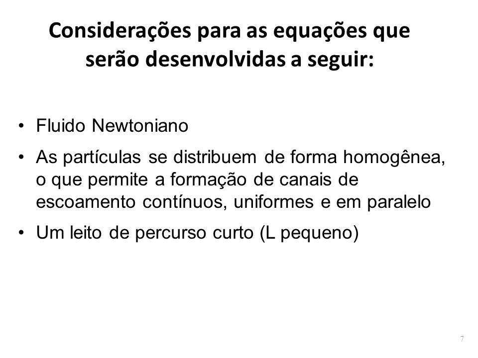 Considerações para as equações que serão desenvolvidas a seguir: Fluido Newtoniano As partículas se distribuem de forma homogênea, o que permite a formação de canais de escoamento contínuos, uniformes e em paralelo Um leito de percurso curto (L pequeno) 7