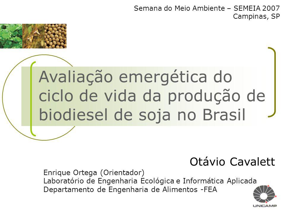 Avaliação emergética do ciclo de vida da produção de biodiesel de soja no Brasil Otávio Cavalett Enrique Ortega (Orientador) Laboratório de Engenharia
