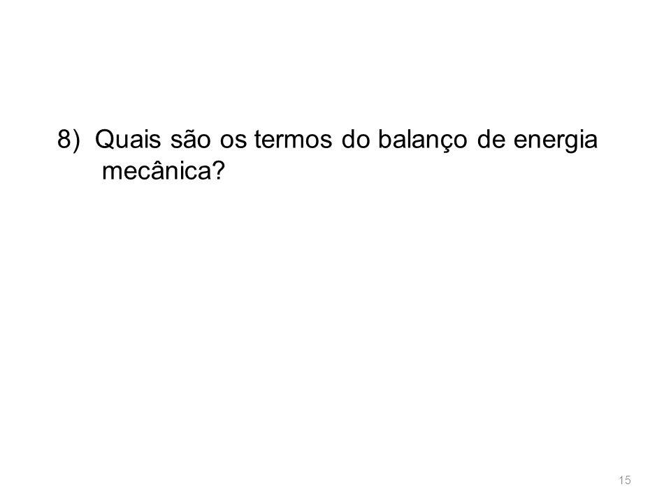 8) Quais são os termos do balanço de energia mecânica? 15