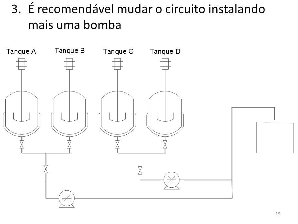 13 3.É recomendável mudar o circuito instalando mais uma bomba