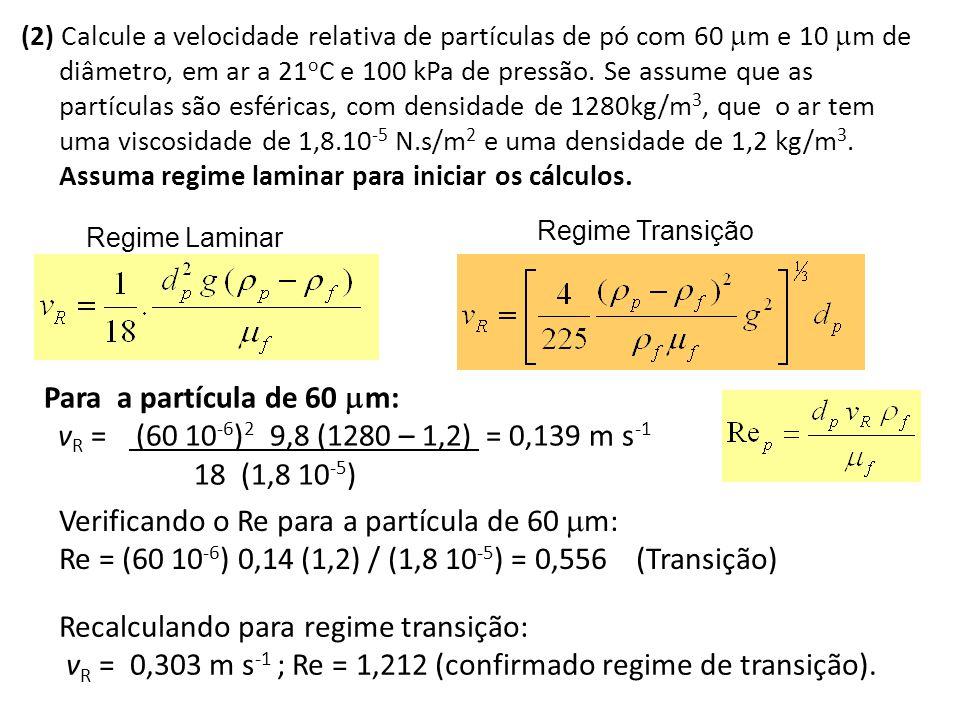 (2) Calcule a velocidade relativa de partículas de pó com 60  m e 10  m de diâmetro, em ar a 21 o C e 100 kPa de pressão. Se assume que as partícula