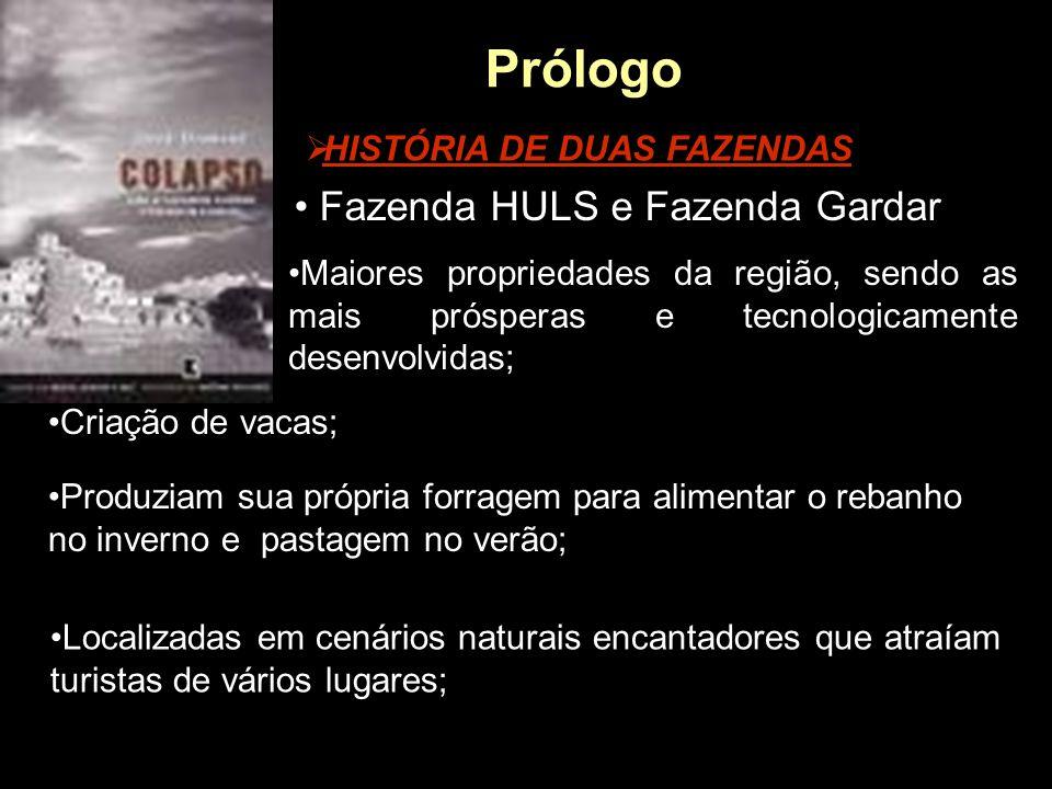 Prólogo  HISTÓRIA DE DUAS FAZENDAS Fazenda HULS e Fazenda Gardar Maiores propriedades da região, sendo as mais prósperas e tecnologicamente desenvolv