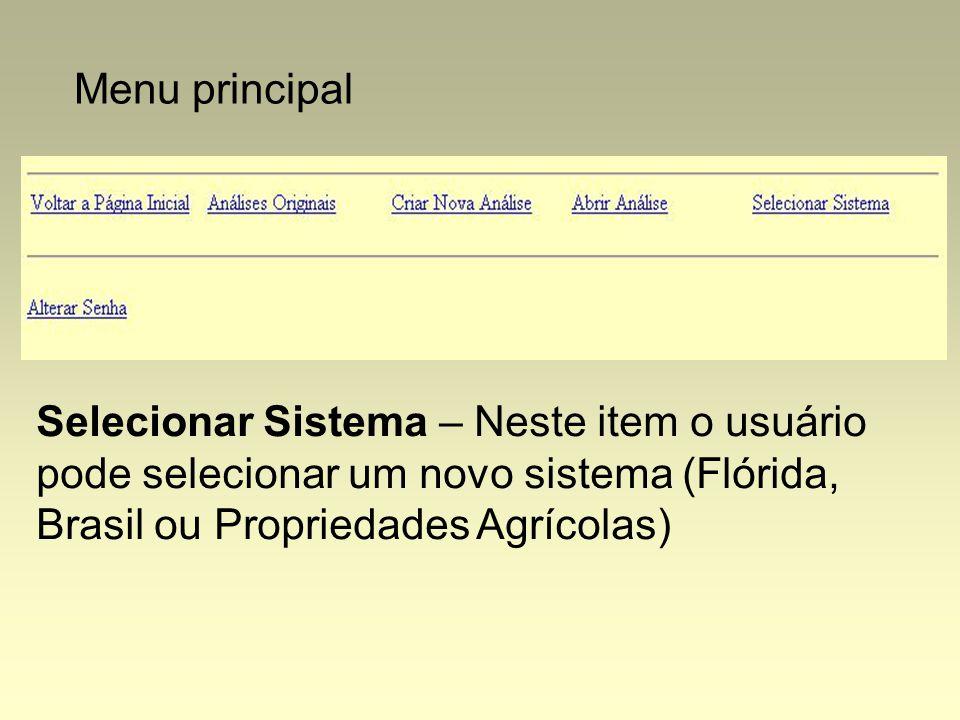 Menu principal Selecionar Sistema – Neste item o usuário pode selecionar um novo sistema (Flórida, Brasil ou Propriedades Agrícolas)