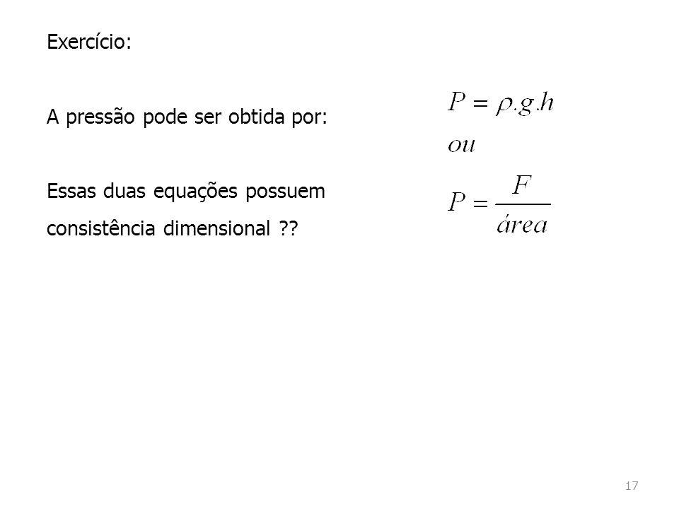 Exercício: A pressão pode ser obtida por: Essas duas equações possuem consistência dimensional ?.