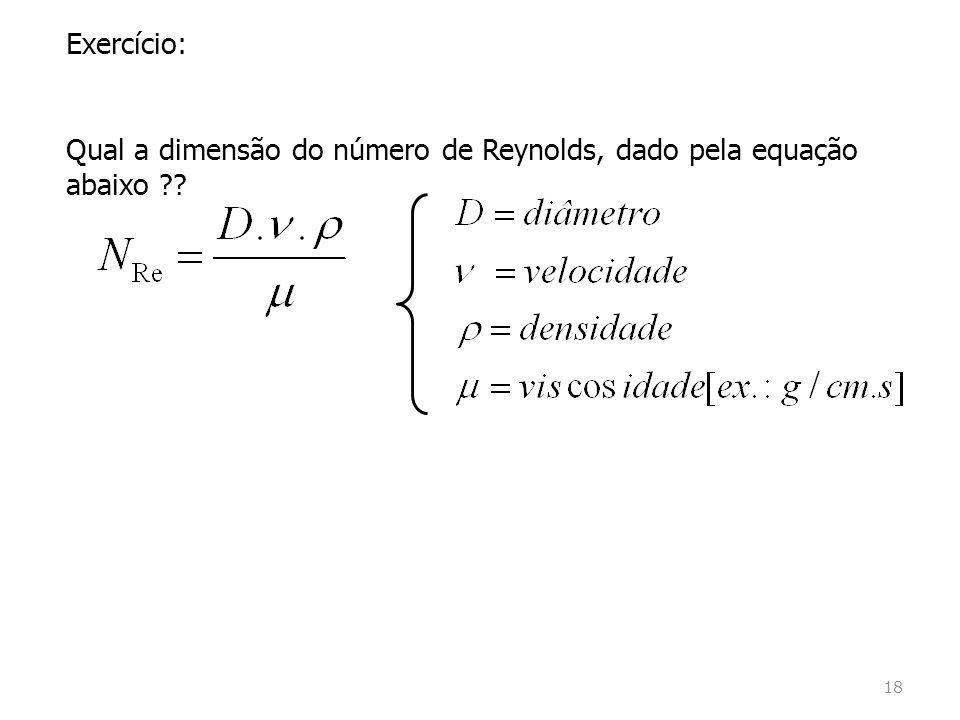 Exercício: Qual a dimensão do número de Reynolds, dado pela equação abaixo ?? 18