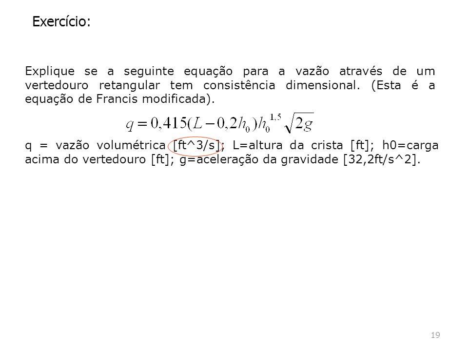 Exercício: Explique se a seguinte equação para a vazão através de um vertedouro retangular tem consistência dimensional.