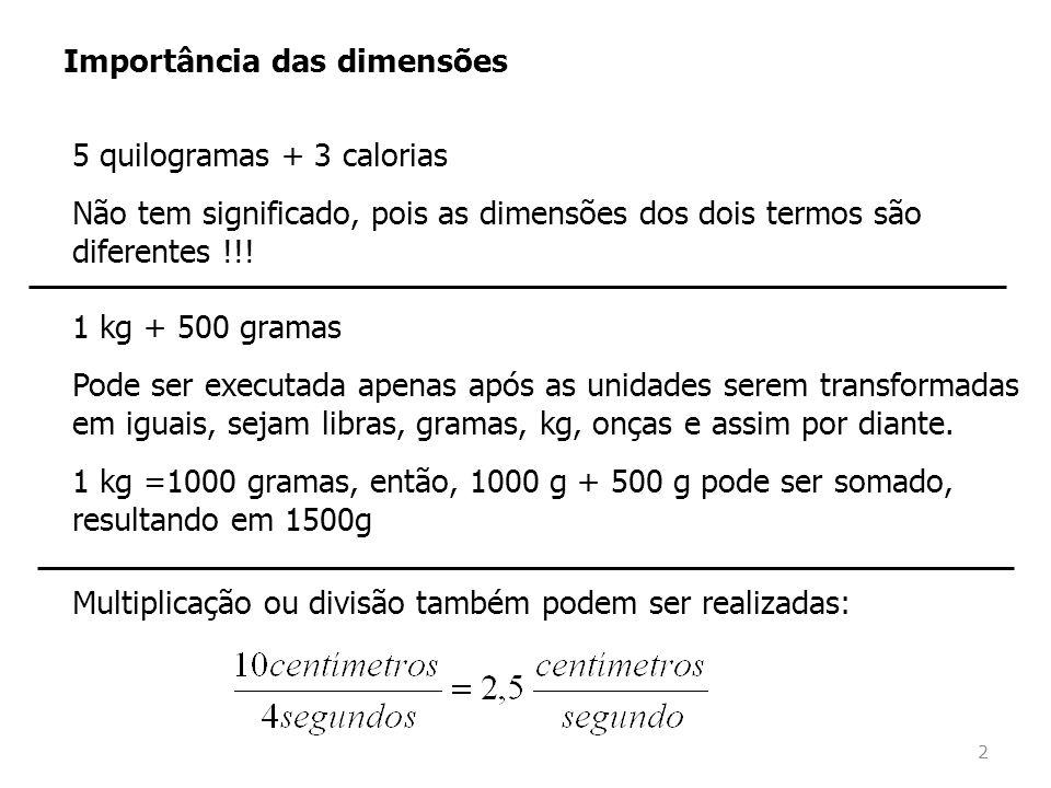 5 quilogramas + 3 calorias Não tem significado, pois as dimensões dos dois termos são diferentes !!.