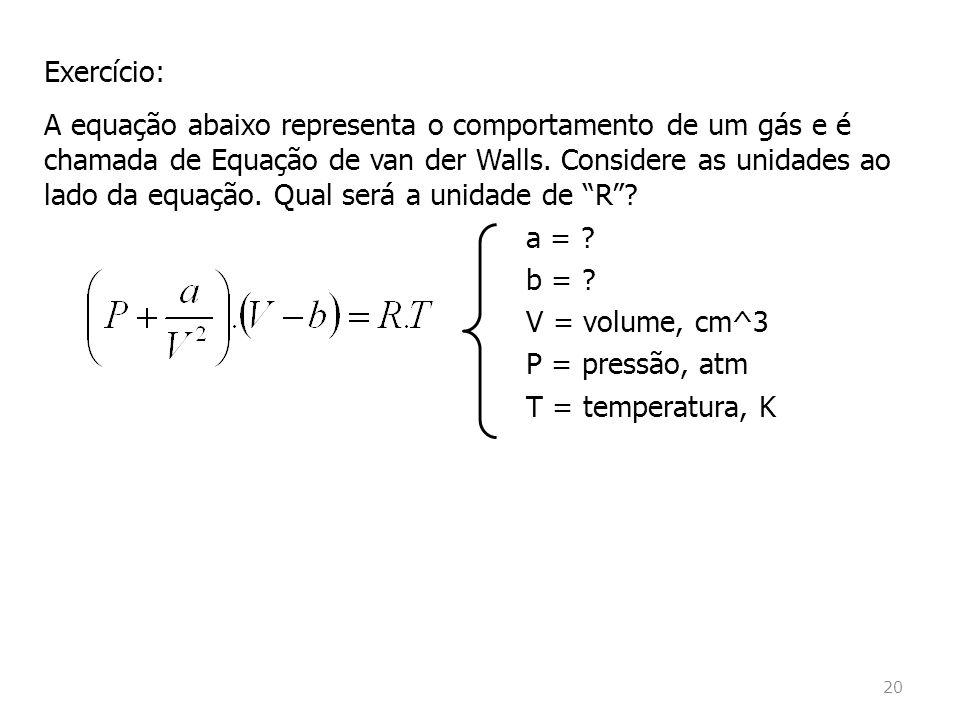 Exercício: A equação abaixo representa o comportamento de um gás e é chamada de Equação de van der Walls.