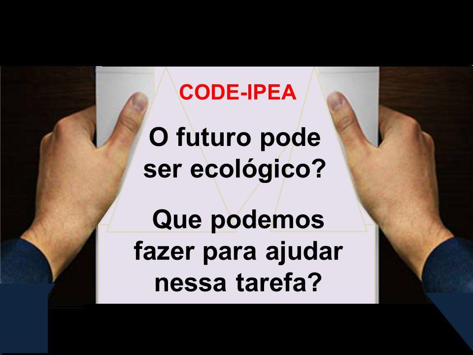 O futuro pode ser ecológico Que podemos fazer para ajudar nessa tarefa CODE-IPEA