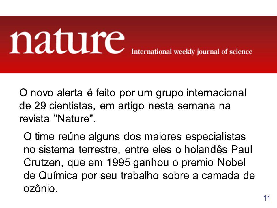 11 O novo alerta é feito por um grupo internacional de 29 cientistas, em artigo nesta semana na revista Nature .