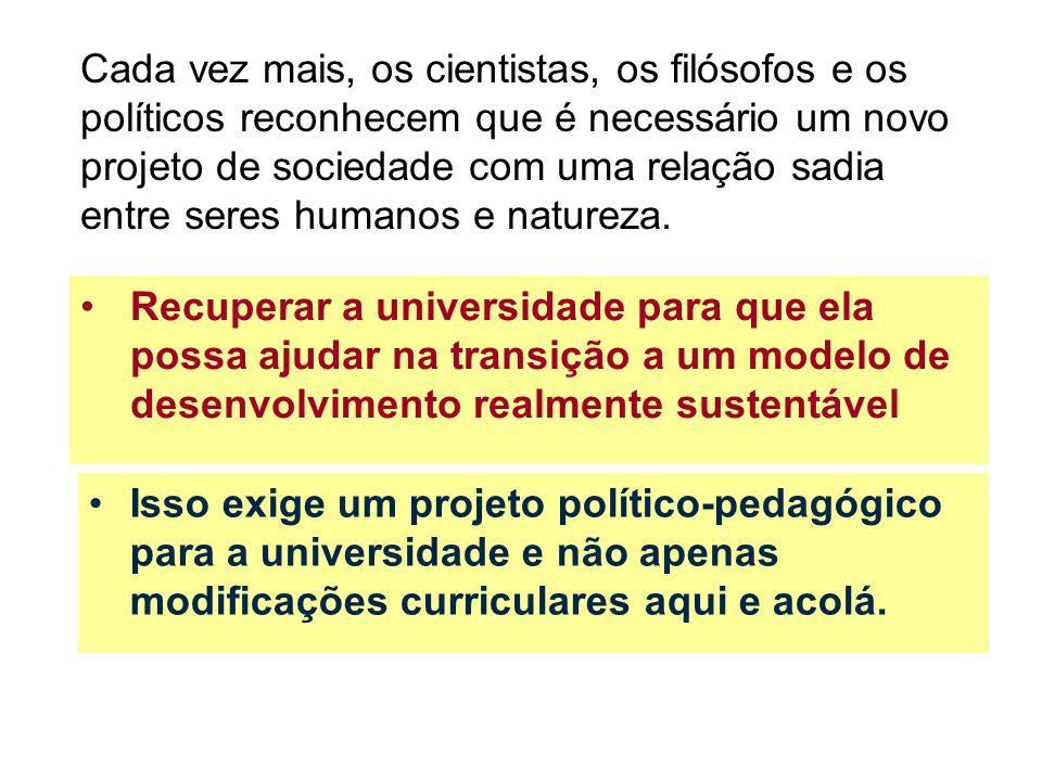 Isso exige um projeto político-pedagógico para a universidade e não apenas modificações curriculares aqui e acolá.